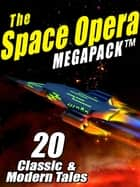 The Space Opera MEGAPACK ® - 20 Modern and Classic Science Fiction Tales ebook by John W. Campbell, Jay Lake
