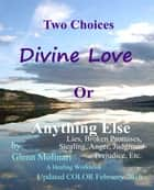 Two Choices Divine Love Or Anything Else ebook by Glenn Molinari