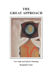 The Great Approach: New Light and Life for Humanity ebook by Benjamin Creme