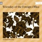 Wressley of the Foreign Office (Unabridged) audiobook by