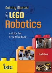 Getting Started with LEGO Robotics ebook by Susan Brooks-Young
