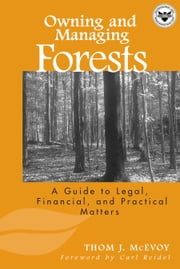 Owning and Managing Forests - A Guide to Legal, Financial, and Practical Matters ebook by Thomas J. McEvoy,Carl Reidel