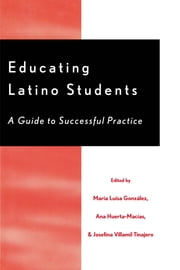 Educating Latino Students - A Guide to Successful Practice ebook by González, María Luísa,Huerta-Macías, Ana,Josefina Villamil Tinajero,Alma Flora Ada,Rebecca Benjamin,Jaun A. Contreras,Yolanda De La Cruz,Julia Rosa Emslie,Cecilia Espinosa,Maria Cristina Gonzalez,Cyndee Gutske,Linda J. Holman,Sandra Rollins Hurley,Jozi de Leon,Elizabeth Varela Lozano,Nancy J. Lucas,Paul Martinez,Karen Moore,Cecilia Navarete,Virginia R. Padilla,, ElizabethQuintero,Irene Serena,Nancy Jean Smith,Alicia Salnas Sosa