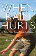 When Rain Hurts - An Adoptive Mother's Journey with Fetal Alcohol Syndrome ebook by Mary Evelyn Greene