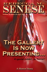 The Gallery is Now Presenting...: A Horror Story ebook by Rebecca M. Senese