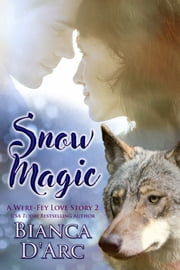 Snow Magic - A Were-Fey Love Story 2 ebook by Bianca D'Arc