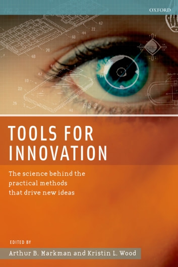 Tools for Innovation - The Science Behind the Practical Methods That Drive New Ideas ebook by