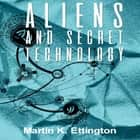 Aliens and Secret Technology audiobook by Martin K. Ettington