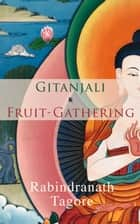 Gitanjali & Fruit-Gathering - Poems & Verses under the Crimson Sky ebook by Rabindranath Tagore, Rabindranath Tagore