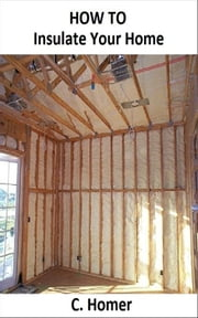 How to insulate your home ebook by C. Homer