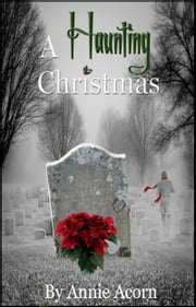 A Haunting Christmas ebook by Annie Acorn