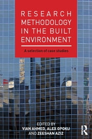 Research Methodology in the Built Environment - A Selection of Case Studies ebook by Vian Ahmed,Alex Opoku,Zeeshan Aziz
