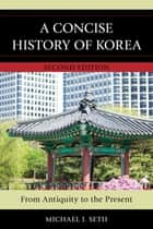 A Concise History of Korea - From Antiquity to the Present ebook by Michael J. Seth