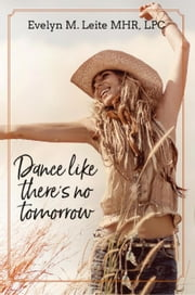 Dance Like There's No Tomorrow - Blood, Sex, and Tears ebook by Evelyn Leite
