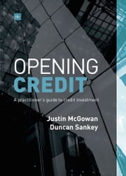Opening Credit - A practitioner's guide to credit investment ebook by Justin McGowan,Duncan Sankey