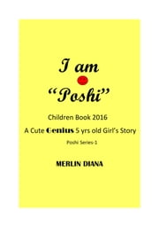 "I am ""Poshi"" - A cute Genius 5 yrs old Girl's Story ebook by Merlin Diana"