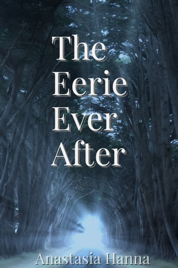 The Eerie Ever After eBook by Anastasia Hanna