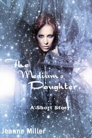 The Medium's Daughter ebook by Jeanne Miller