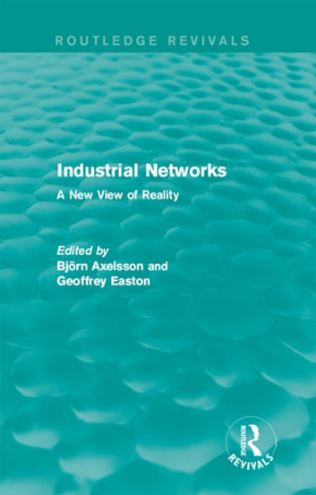 Industrial Networks (Routledge Revivals) - A New View of Reality ebook by