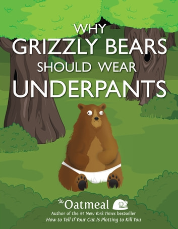 Why Grizzly Bears Should Wear Underpants ebook by Oatmeal, The,Inman, Matthew