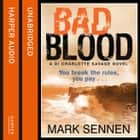 BAD BLOOD: A DI Charlotte Savage Novel audiobook by Mark Sennen