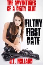 Filthy First Date ebook by JT Holland