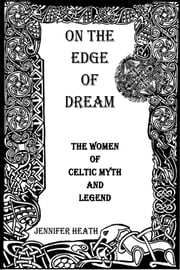 On the Edge of Dream: The Women of Celtic Myth and Legend ebook by Jennifer Heath