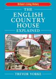 The English Country House Explained ebook by Yorke, MR Trevor