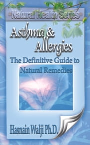 Asthma and Allergies - The Definitive Guide to Natural Remedies ebook by Hasnain Walji