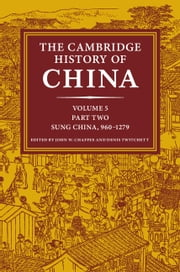 The Cambridge History of China: Volume 5, The Five Dynasties and Sung China, 960–1279 AD, Part 2 ebook by John Chaffee,Denis Twitchett