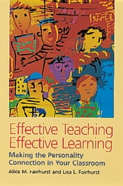 Effective Teaching, Effective Learning - Making the Personality Connection in Your Classroom ebook by Alice M. Fairhurst,Lisa L. Fairhurst