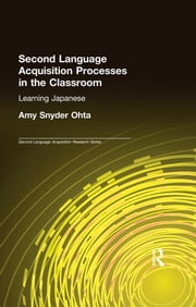 Second Language Acquisition Processes in the Classroom - Learning Japanese ebook by Amy Snyder Ohta