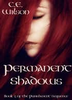 Permanent Shadows ebook by C.E. Wilson