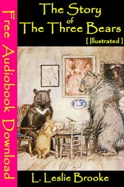 The Story of the Three Bears [ Illustrated ] - [ Free Audiobooks Download ] ebook by L. Leslie Brooke