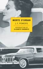 Morte d'Urban ebook by Elizabeth Hardwick, J.F. Powers