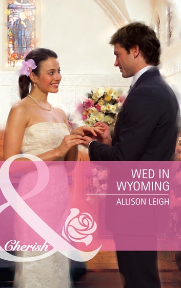 Wed in Wyoming (Mills & Boon Cherish) ebook by Allison Leigh
