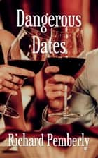 Dangerous Dates ebook by Richard Pemberly