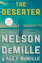 The Deserter - A Novel e-kirjat by Nelson DeMille, Alex DeMille
