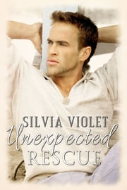 Unexpected Rescue ebook by Silvia Violet