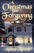 A Christmas for Forgiving ebook by Annie Acorn