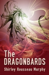 The Dragonbards ebook by Shirley Rousseau Murphy