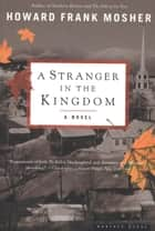 A Stranger in the Kingdom - A Novel ebook by Howard Frank Mosher