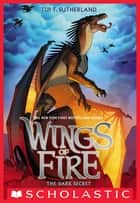 Wings of Fire Book Four: The Dark Secret ebook by Tui T. Sutherland