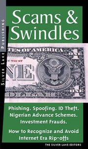 Scams & Swindles: Phishing. Spoofing. ID Theft. Nigerian Advance Schemes. Investment Frauds. How to Recognize and Avoid Financial Rip-Offs in the Inte ebook by Lake, The Silver
