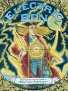 Electric Ben - The Amazing Life and Times of Benjamin Franklin ebook by Robert Byrd