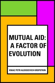 Mutual Aid: A Factor of Evolution ebook by kniaz Petr Alekseevich Kropotkin