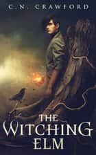 The Witching Elm ebook by C.N. Crawford