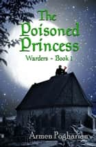 The Poisoned Princess ebook by Armen Pogharian