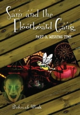 Sam and the Floorboard Gang - Part 3: Wishing Time ebook by Deborah Wink