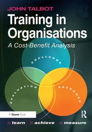 Training in Organisations - A Cost-Benefit Analysis ebook by John Talbot